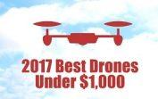 10 Best Drones Under $1,000 in 2017