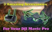 Three Killer Accessories For Your New DJI Mavic Pro